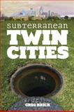 Subterranean Twin Cities, Greg Brick, 0816645973