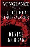 Vengeance of a Jilted Dressmaker, Denise Morgan, 1475065973