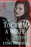To Catch a Wolfe (New Castle Series 3), Lydia Michaels, 1618855972