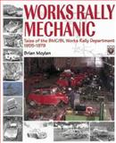 Works Rally Mechanic - Tales of the BMC/BL-Works Rally Department, 1955-1979, Moylan, Brian J., 1874105979