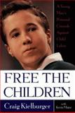 Free the Children : A Young Man's Personal Crusade Against Child Labor, Kielburger, Craig, 0060175974