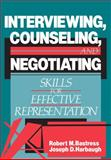 Interviewing, Counseling and Negotiating : Skills for Effective Representation, Bastress, Robert M., 0735525978