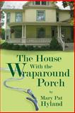 The House with the Wraparound Porch, MaryPat Hyland, 1490975977