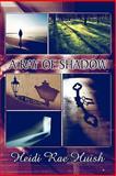A Ray of Shadow, Heidi Rae Huish, 1604745975