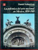 La Polémica Del Arte Nacional en México, 1850-1910, Schávelzon Daniel (comp.), 9681625978