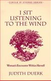 I Sit Listening to the Wind : Woman's Encounter Within Herself, Duerk, Judith, 0931055989