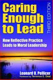 Caring Enough to Lead : How Reflective Practice Leads to Moral Leadership, Pellicer, Leonard O., 141295598X