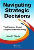 Navigating Strategic Decisions, John E. Triantis, 1466585986