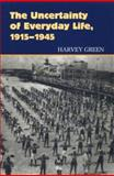 The Uncertainty of Everyday Life, 1915-1945, Green, Harvey, 1557285985