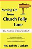 Moving on from Church Folly Lane : The Pastoral to Program Shift, Latham, Robert T., 1587365987