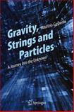 Gravity, Strings and Particles : A Journey into the Unknown, Gasperini, Maurizio, 3319005987