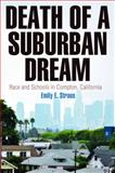 Death of a Suburban Dream : Race and Schools in Compton, California, Straus, Emily E., 0812245989