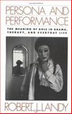 Persona and Performance : The Meaning of Role in Drama, Therapy, and Everyday Life, Landy, Robert J., 089862598X