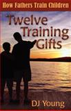 Twelve Training Gifts, D. J. Young, 1470125986