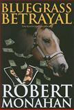 Bluegrass Betrayal, Robert Monahan, 0929915984