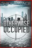 Otherwise Occupied, Shay Savage, 1495415988
