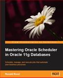 Mastering Oracle Scheduler in Oracle 11g Databases, Rood, Ronald, 1847195989