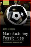 Manufacturing Possibilities : Creative Action and Industrial Recomposition in the United States, Germany, and Japan, Herrigel, Gary, 0199665982
