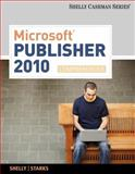 Microsoft Pubisher 2010 : Comprehensive, Shelly, Gary B. and Starks, Joy L., 0538475986