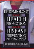 Epidemiology for Health Promotion and Disease Prevention Professionals, Miller, Richard E., 0789015986