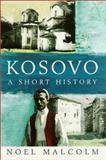 Kosovo : A Short History, Malcolm, Noel, 0814755984