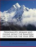 Personality, Human and Divine; Being the Bampton Lectures for the Year 1894, J. R. 1848-1915 Illingworth, 1145625983