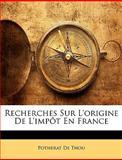 Recherches Sur L'Origine de L'Impôt en France, Potherat De Thou, 1146165986
