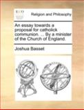 An Essay Towards a Proposal for Catholick Communion by a Minister of the Church of England, Joshua Basset, 1170515983