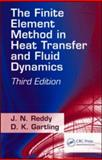 The Finite Element Method in Heat Transfer and Fluid Dynamics, Reddy, J. N. and Gartling, D. K., 1420085980
