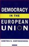 Democracy in the European Union, Chryssochoou, Dimitris N. and Dimitris, Chryssochoou N., 1860645984