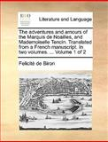 The Adventures and Amours of the Marquis de Noailles, and Mademoiselle Tencin Translated from a French Manuscript In, Felicité De Biron, 1140665987