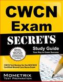 CWCN Exam Secrets Study Guide : CWCN Test Review for the WOCNCB Certified Wound Care Nurse Exam, CWCN Exam Secrets Test Prep Team, 1609715985