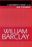 A Beginner's Guide to the New Testament, Barclay, William, 0664255981
