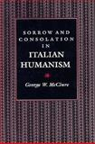 Sorrow and Consolation in Italian Humanism, McClure, George W., 069105598X