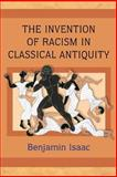 Invention of Racism in Classical Antiquity, Isaac, Benjamin, 0691125988