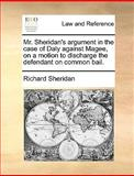 Mr Sheridan's Argument in the Case of Daly Against Magee, on a Motion to Discharge the Defendant on Common Bail, Richard Sheridan, 1170665985