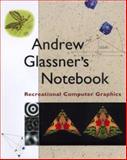 Andrew Glassner's Notebook : Recreational Computer Graphics, Glassner, Andrew S., 1558605983