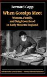 When Gossips Meet : Women, Family, and Neighbourhood in Early Modern England, Capp, Bernard, 0199255989