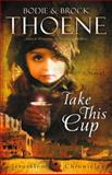 Take This Cup, Bodie Thoene and Brock Thoene, 0310335981