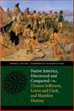 Native America, Discovered and Conquered : Thomas Jefferson, Lewis and Clark, and Manifest Destiny, Robert J. Miller, 0803215983