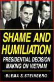 Shame and Humiliation : Presidential Decision-Making on Vietnam, Steinberg, Blema S., 0822955989