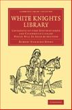 White Knights Library : Catalogue of That Distinguished and Celebrated Library Which Will Be Sold by Auction, Evans, Robert Harding, 1108065988