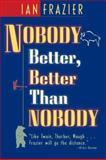 Nobody Better, Better Than Nobody, Ian Frazier, 1558215980