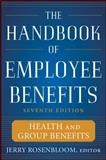 The Handbook of Employee Benefits : Health and Group Benefits, Rosenbloom, Jerry S., 007174598X