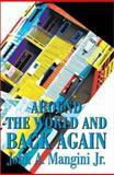 Around the World and Back Again, John A. Mangini, 0595175988