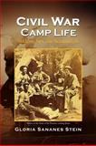Civil War Camp Life, Gloria Sananes Stein, 1436365988