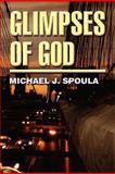 Glimpses of God, Michael J. Spoula, 1462625983