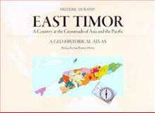 East Timor : A Country at the Crossroads of Asia and the Pacific, a Geo-Historical Atlas, Durand, Frederic, 9749575989