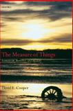 The Measure of Things : Humanism, Humility, and Mystery, Cooper, David E., 0199235988