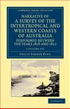 Narrative of a Survey of the Intertropical and Western Coasts of Australia, Performed between the Years 1818 and 1822 2 Volume Set : With an Appendix Containing Various Subjects Relating to Hydrography and Natural History, King, Phillip Parker, 1108045987